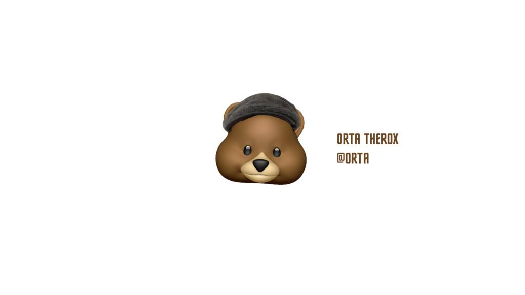 ORTA THEROX @ORTA
