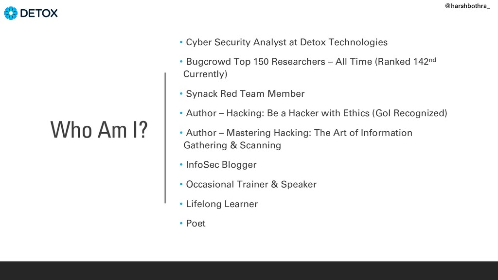 Who Am I? • Cyber Security Analyst at Detox Tec...