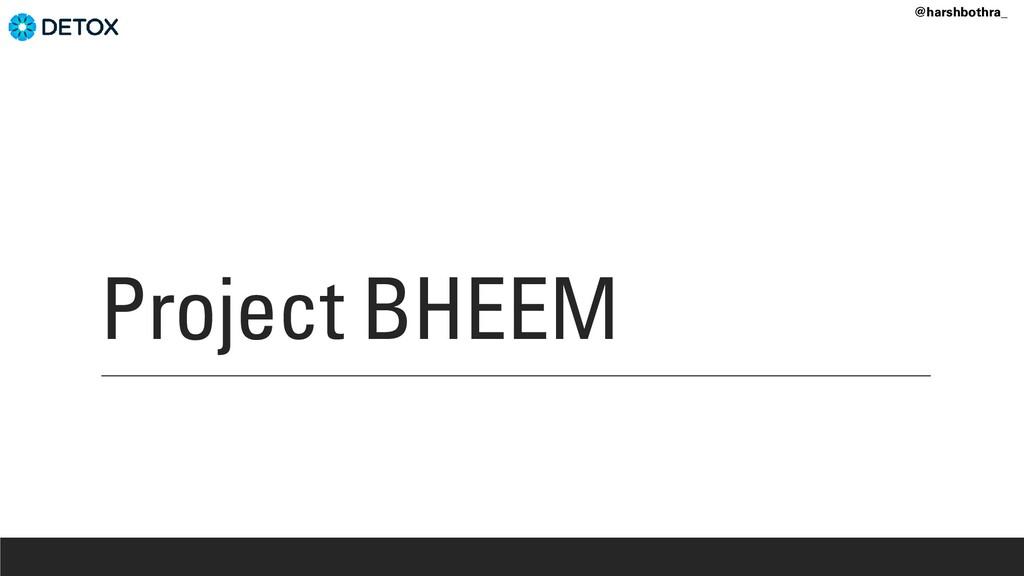 Project BHEEM @harshbothra_
