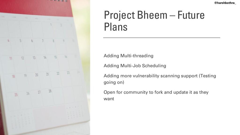 Project Bheem – Future Plans Adding Multi-threa...