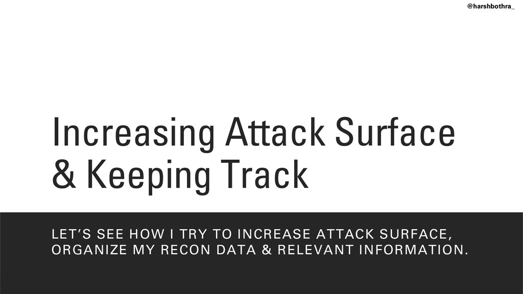 Increasing Attack Surface & Keeping Track LET'S...