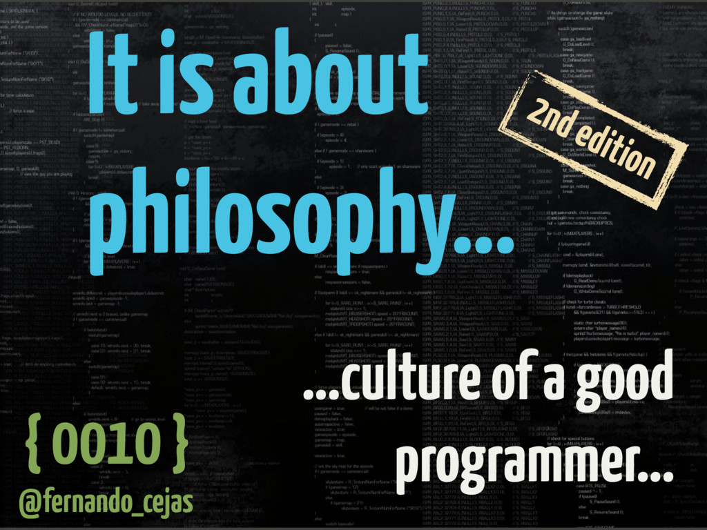 It is about philosophy… …culture of a good prog...