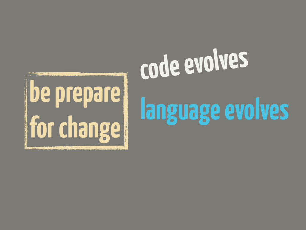 code evolves language evolves be prepare for ch...