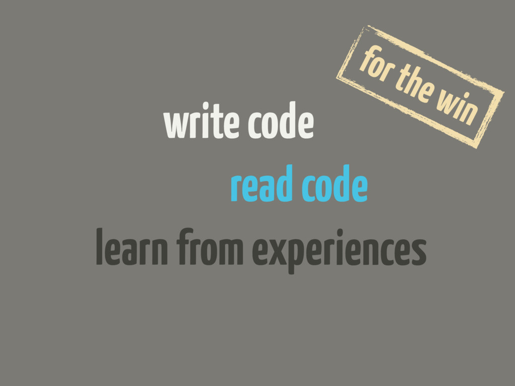 read code write code learn from experiences for...