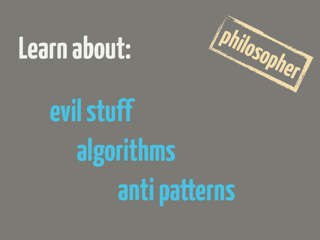 evil stuff Learn about: philosopher anti patter...