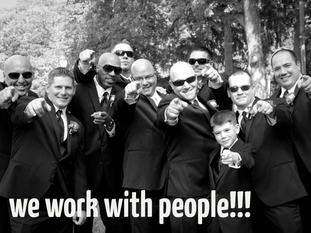 we work with people!!!
