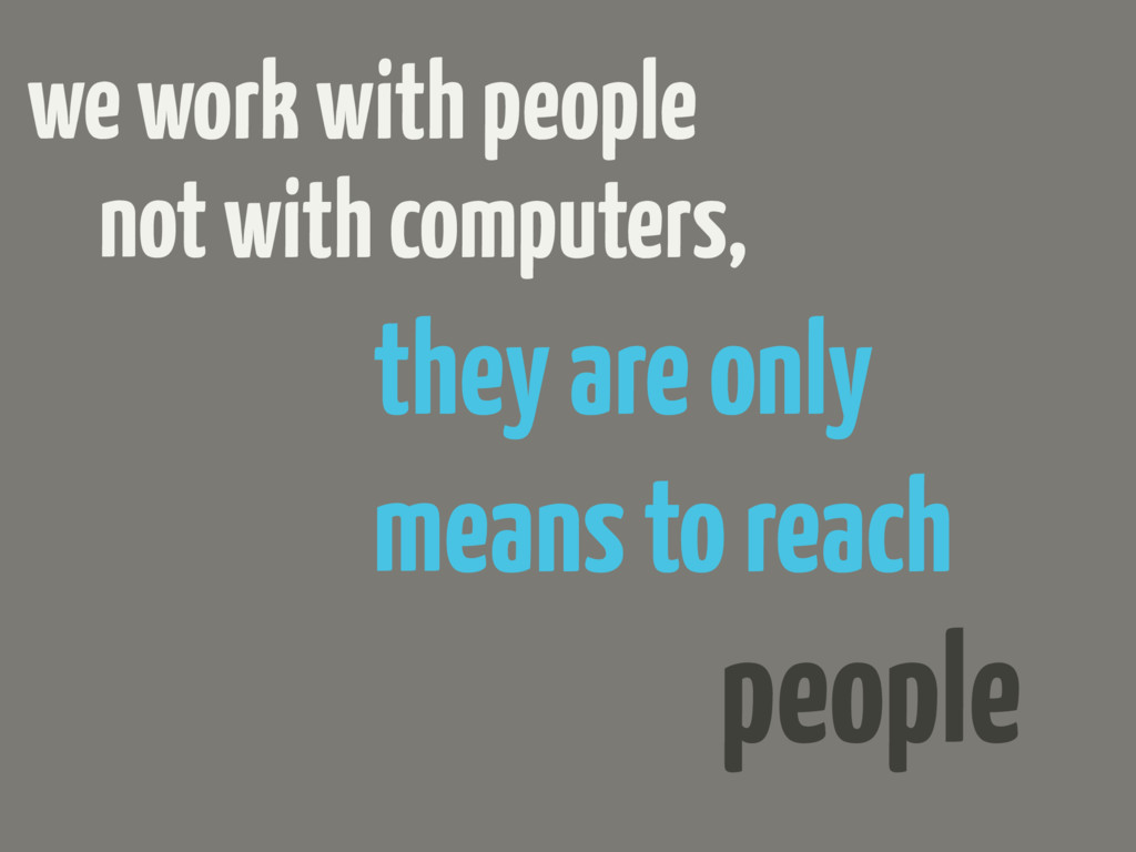 we work with people they are only means to reac...