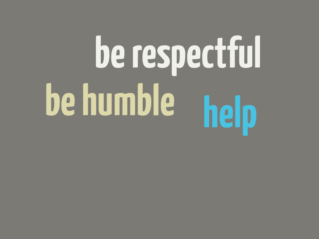be respectful be humble help
