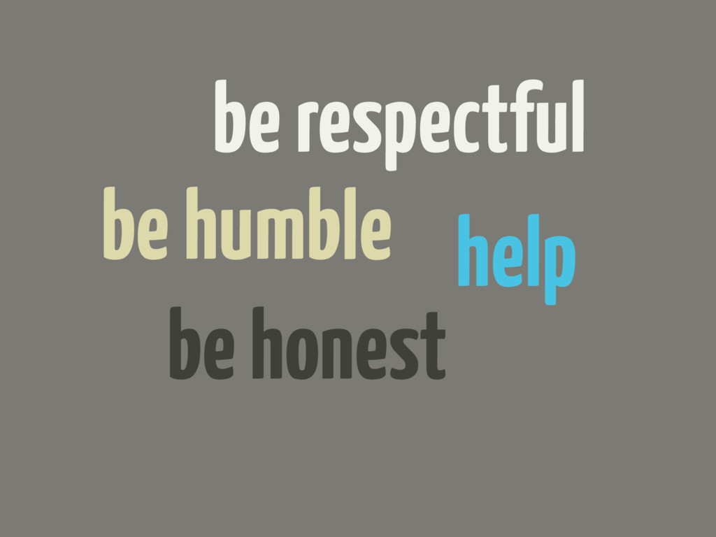 be respectful be humble help be honest