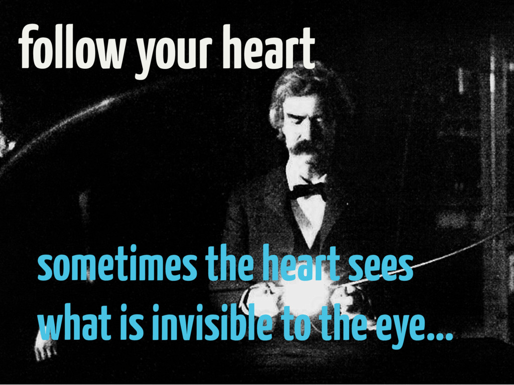 follow your heart sometimes the heart sees what...