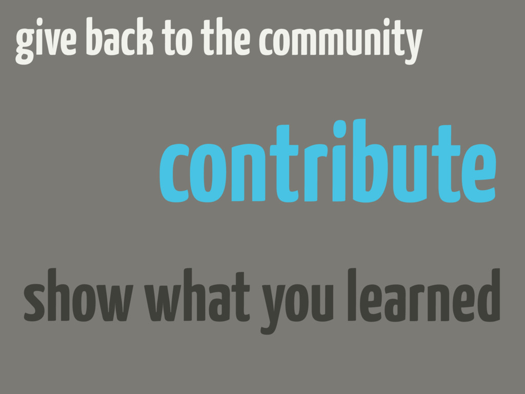 give back to the community contribute show what...