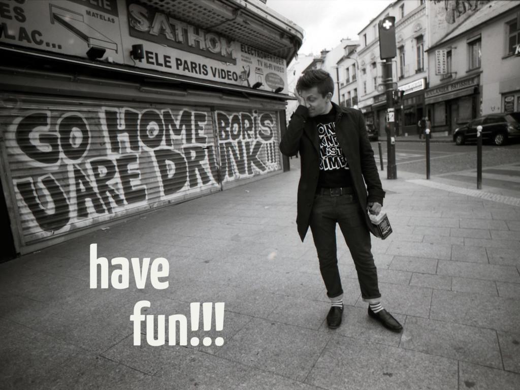 fun!!! have