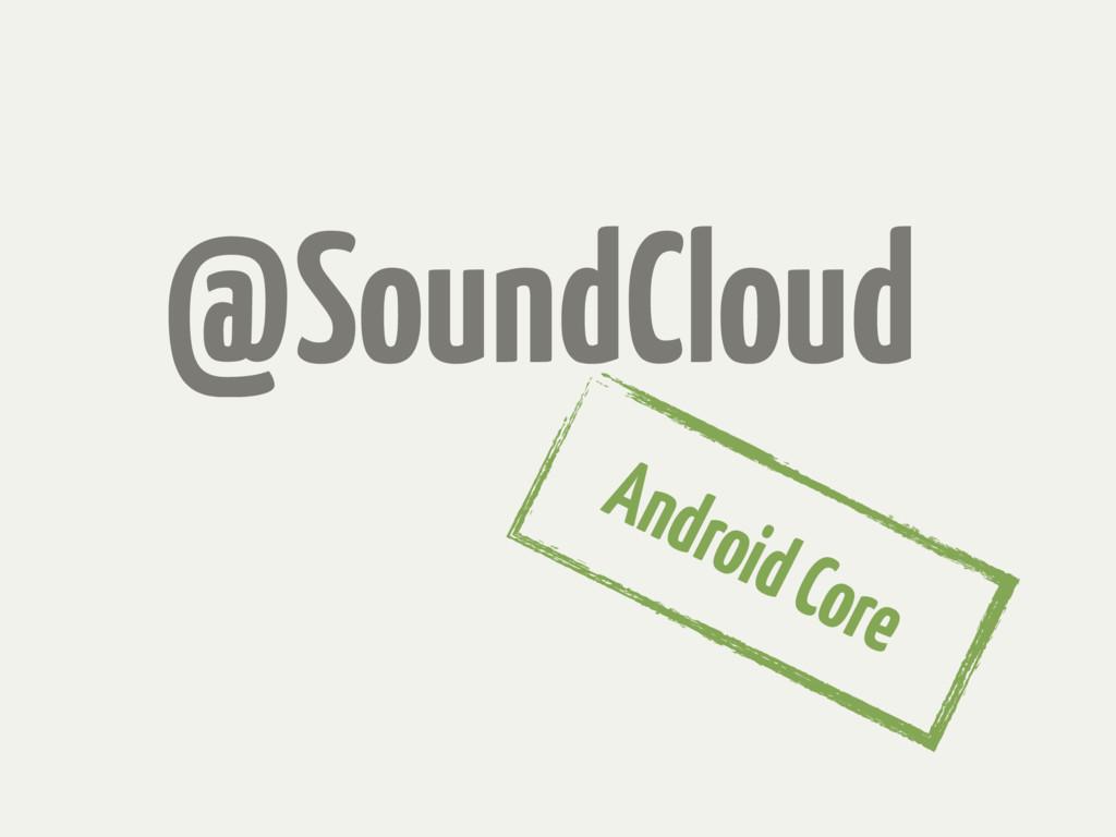 @SoundCloud Android Core