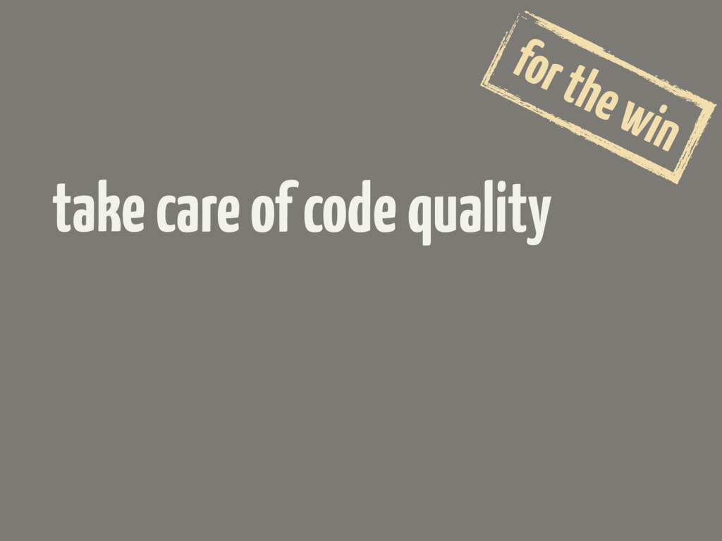 take care of code quality for the win