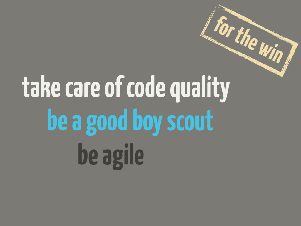 take care of code quality for the win be a good...