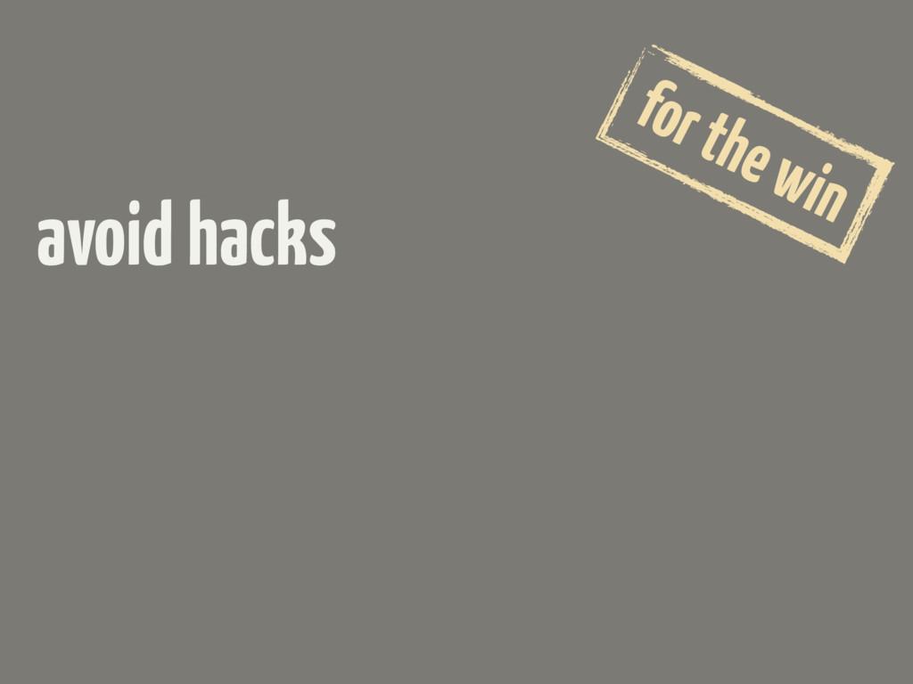 avoid hacks for the win