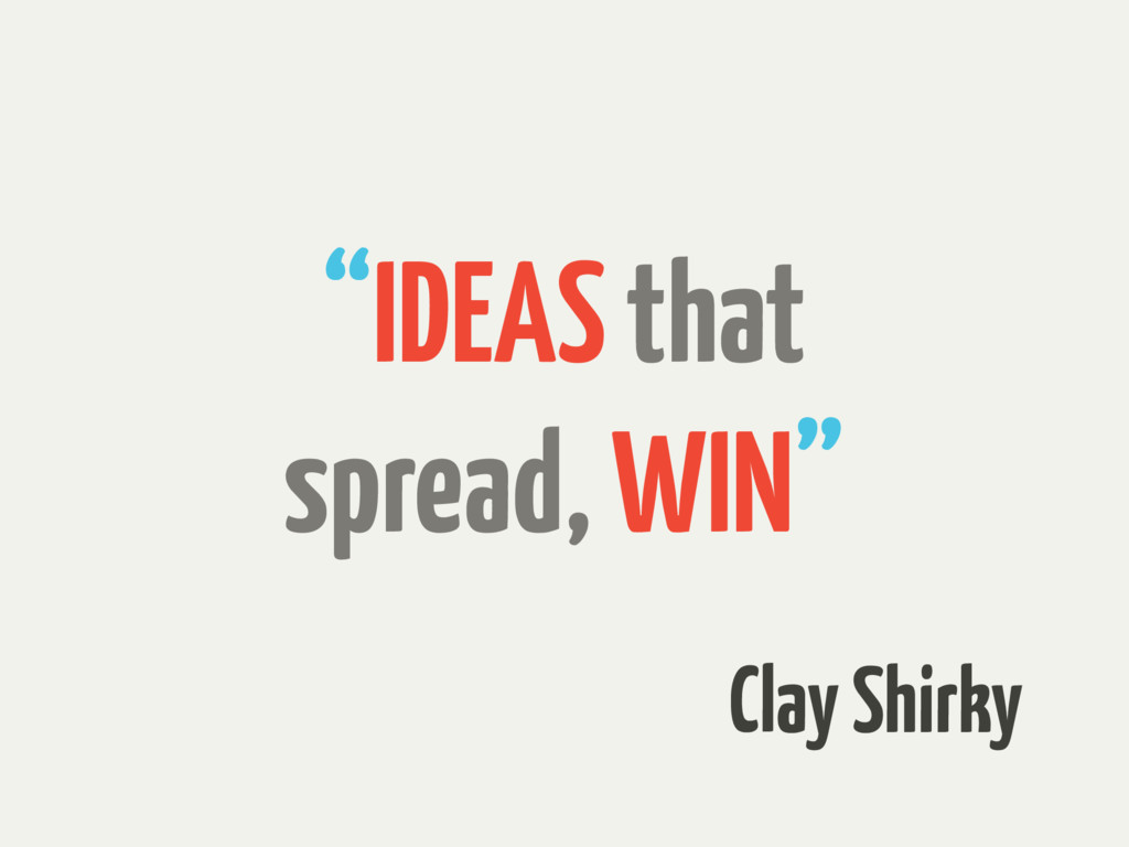 """IDEAS that spread, WIN"" Clay Shirky"