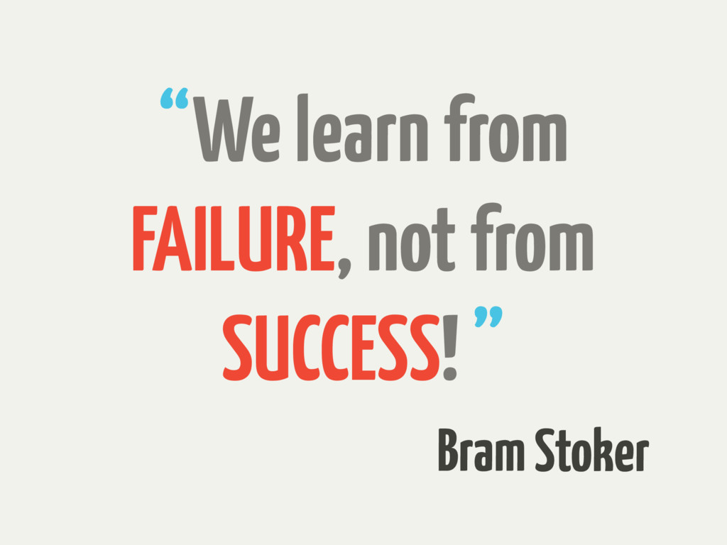 """We learn from FAILURE, not from SUCCESS! "" Bra..."