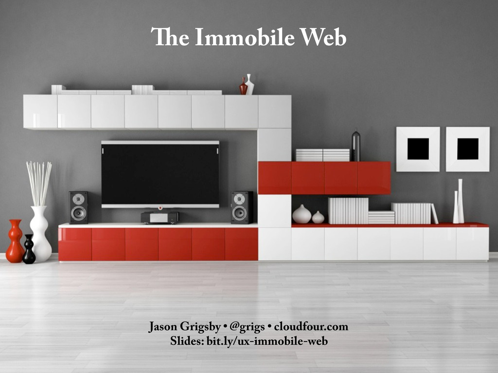 e Immobile Web Jason Grigsby • @grigs • cloudfo...