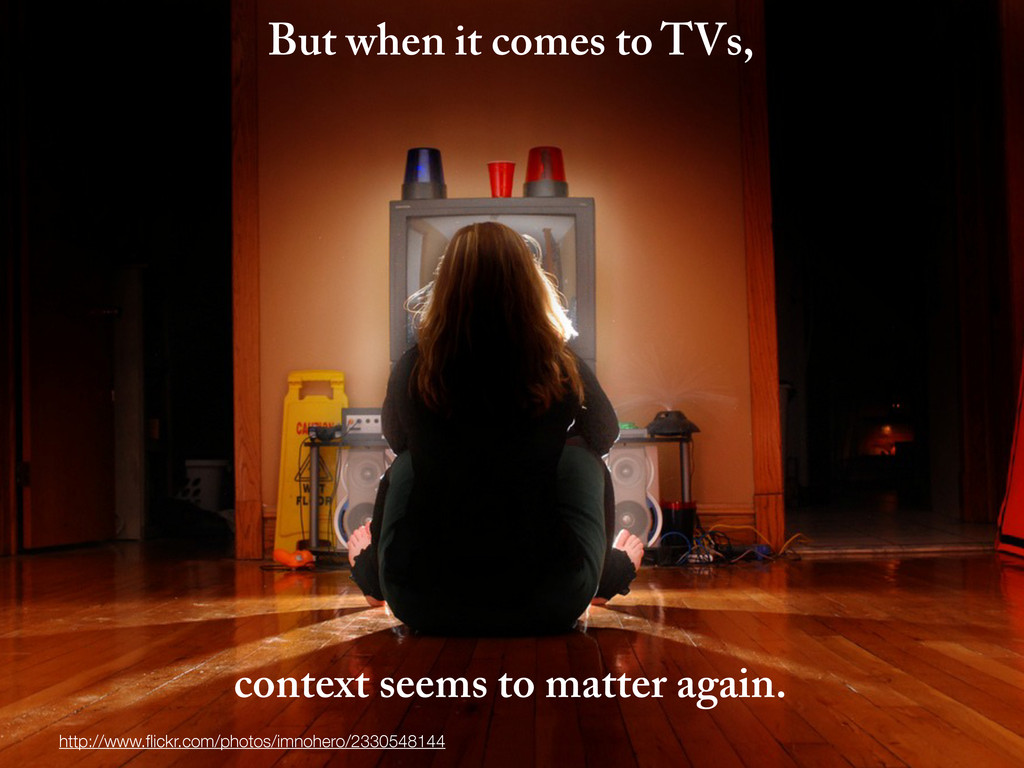 But when it comes to TVs, context seems to matt...
