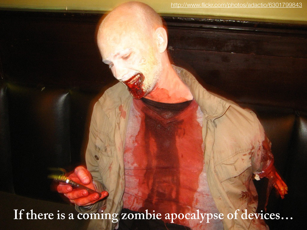 If there is a coming zombie apocalypse of devic...