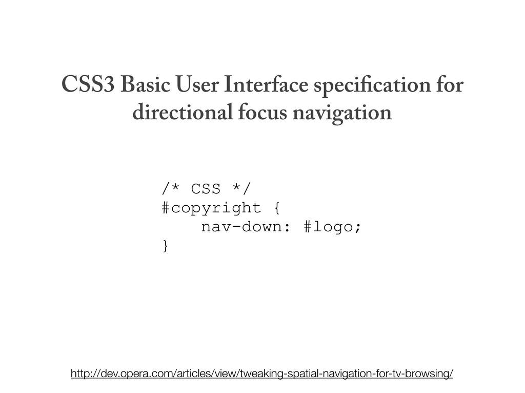 /* CSS */ #copyright { nav-down: #logo; } CSS3 ...