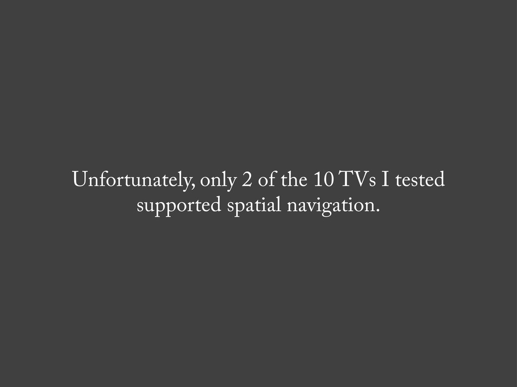 Unfortunately, only 2 of the 10 TVs I tested su...