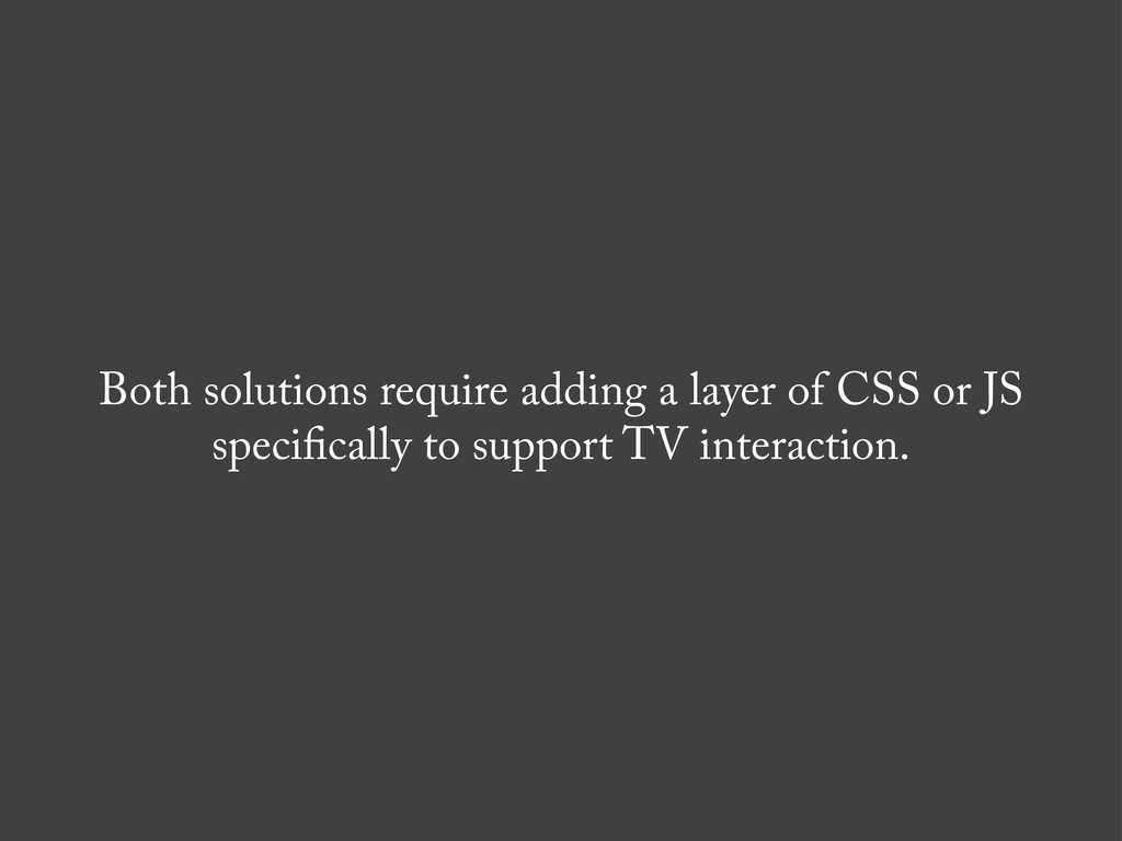 Both solutions require adding a layer of CSS or...