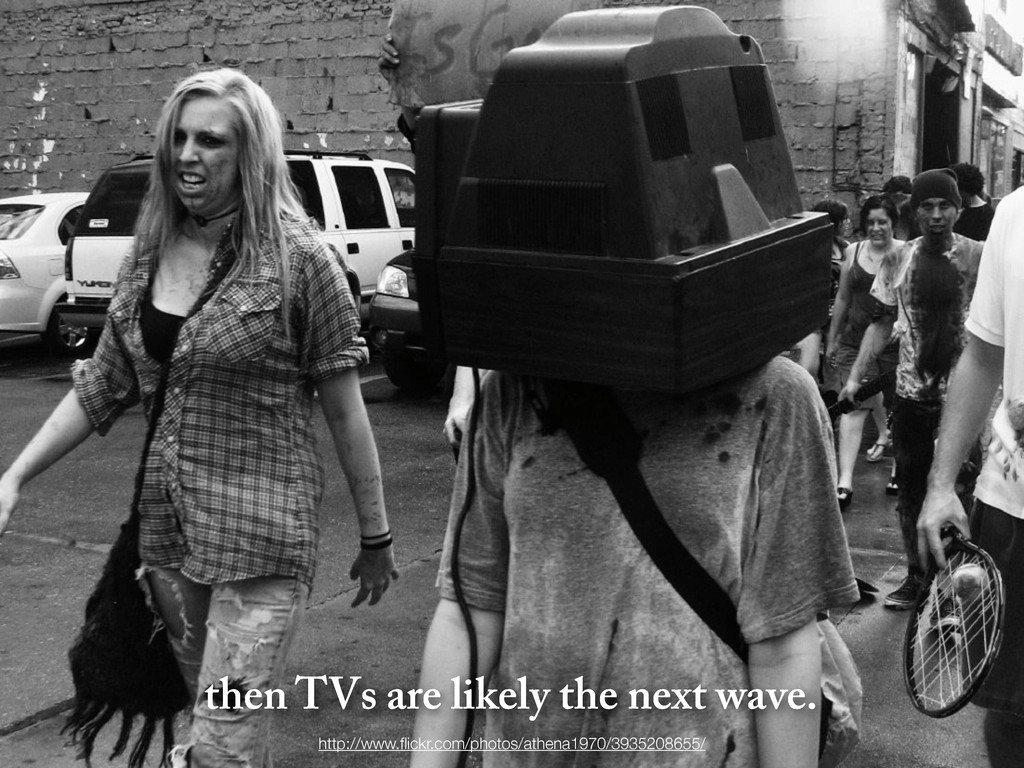 then TVs are likely the next wave. http://www.fl...
