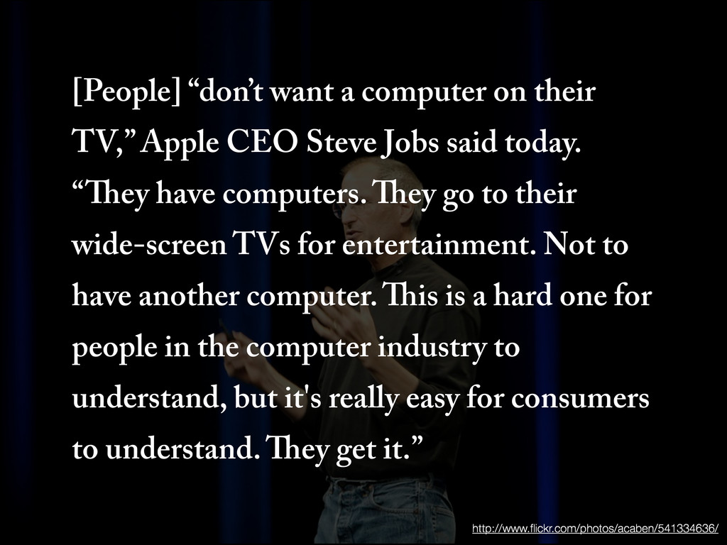 """[People] """"don't want a computer on their TV,"""" A..."""