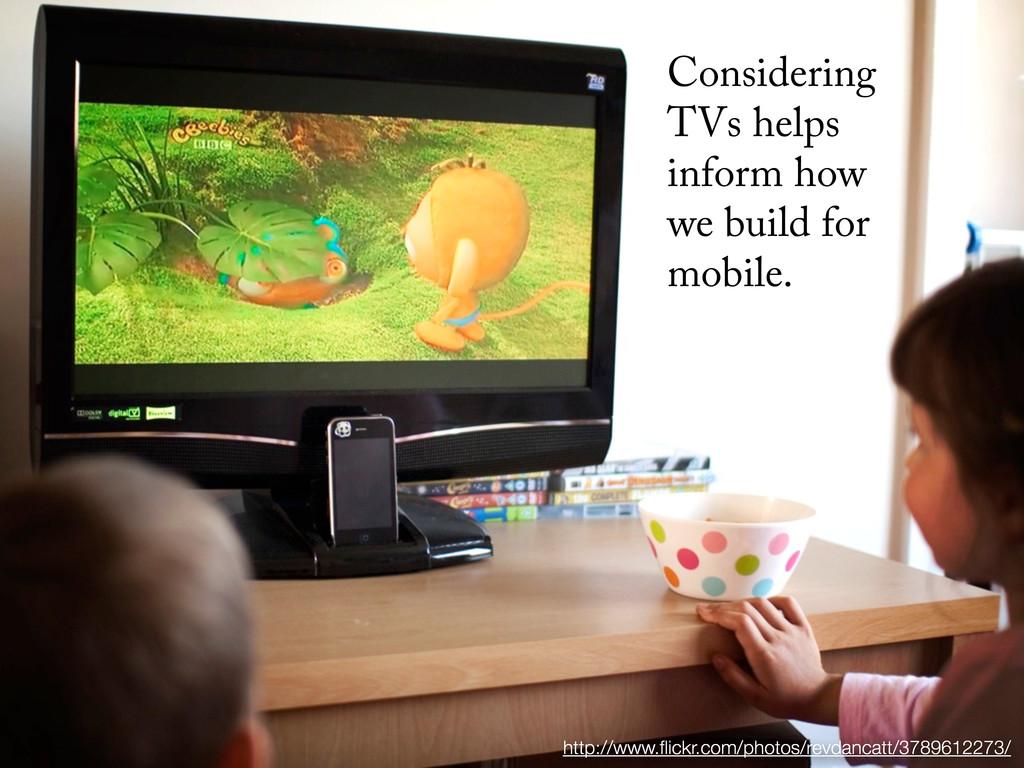 Considering TVs helps inform how we build for m...