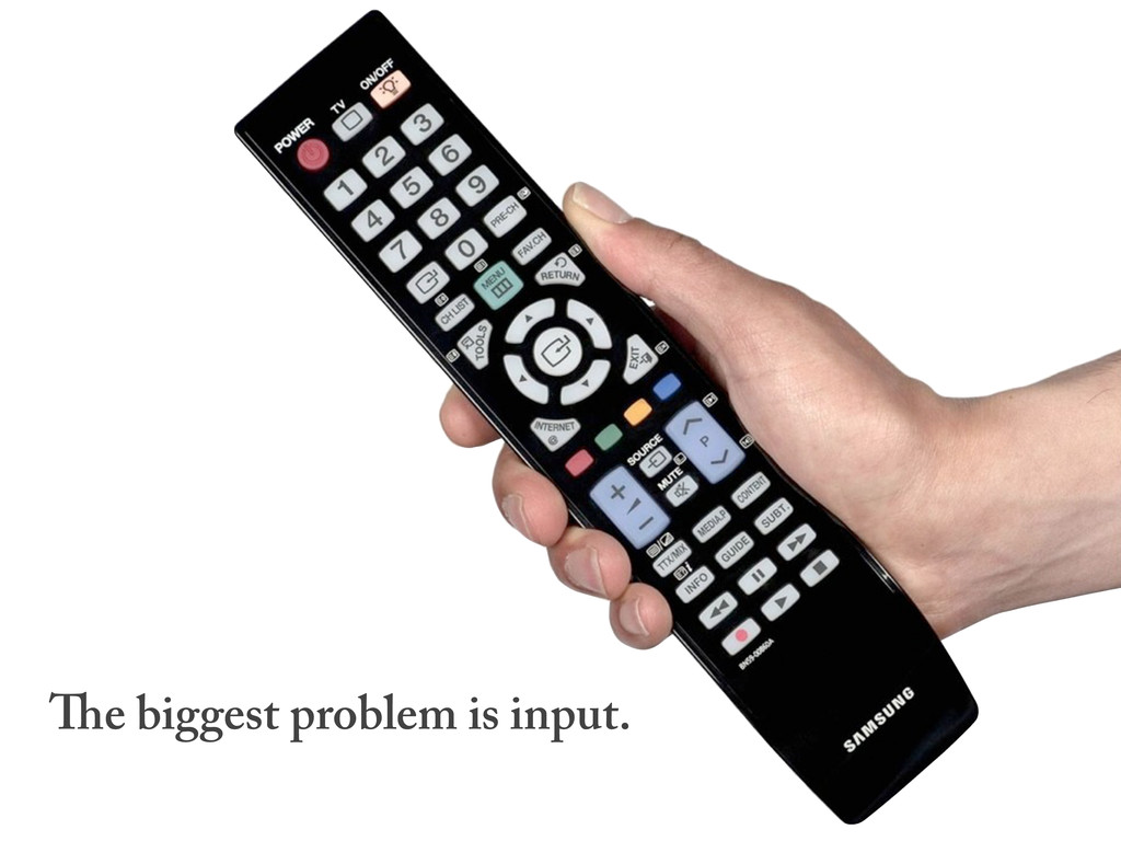 e biggest problem is input.