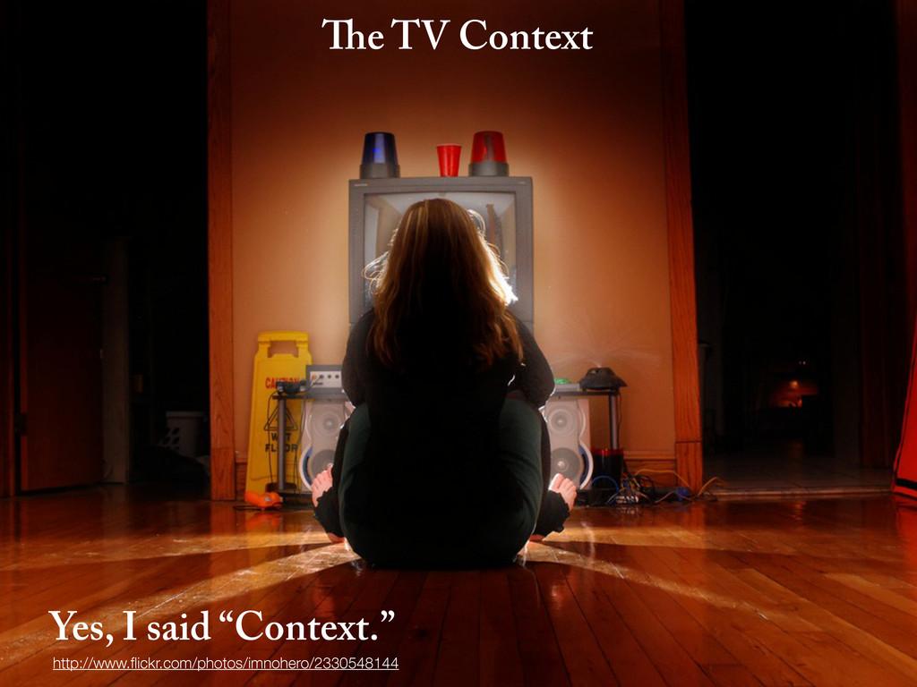 "e TV Context Yes, I said ""Context."" http://www...."