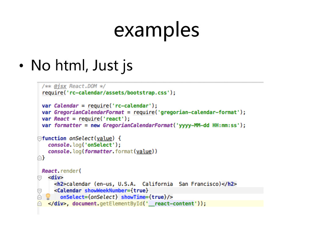examples   •  No  html,  Just  js