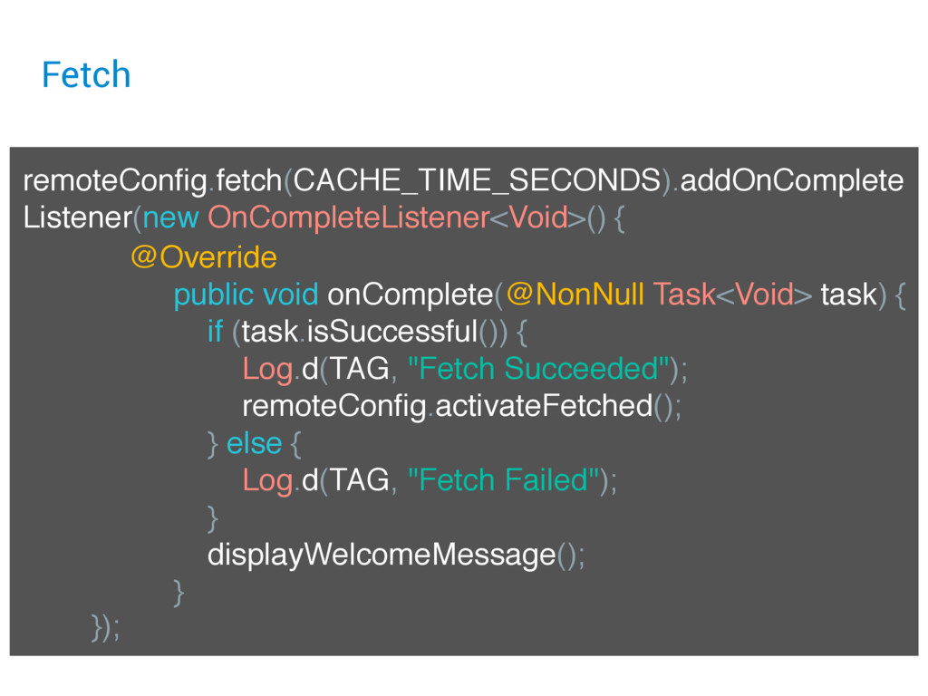 Fetch remoteConfig.fetch(CACHE_TIME_SECONDS).add...