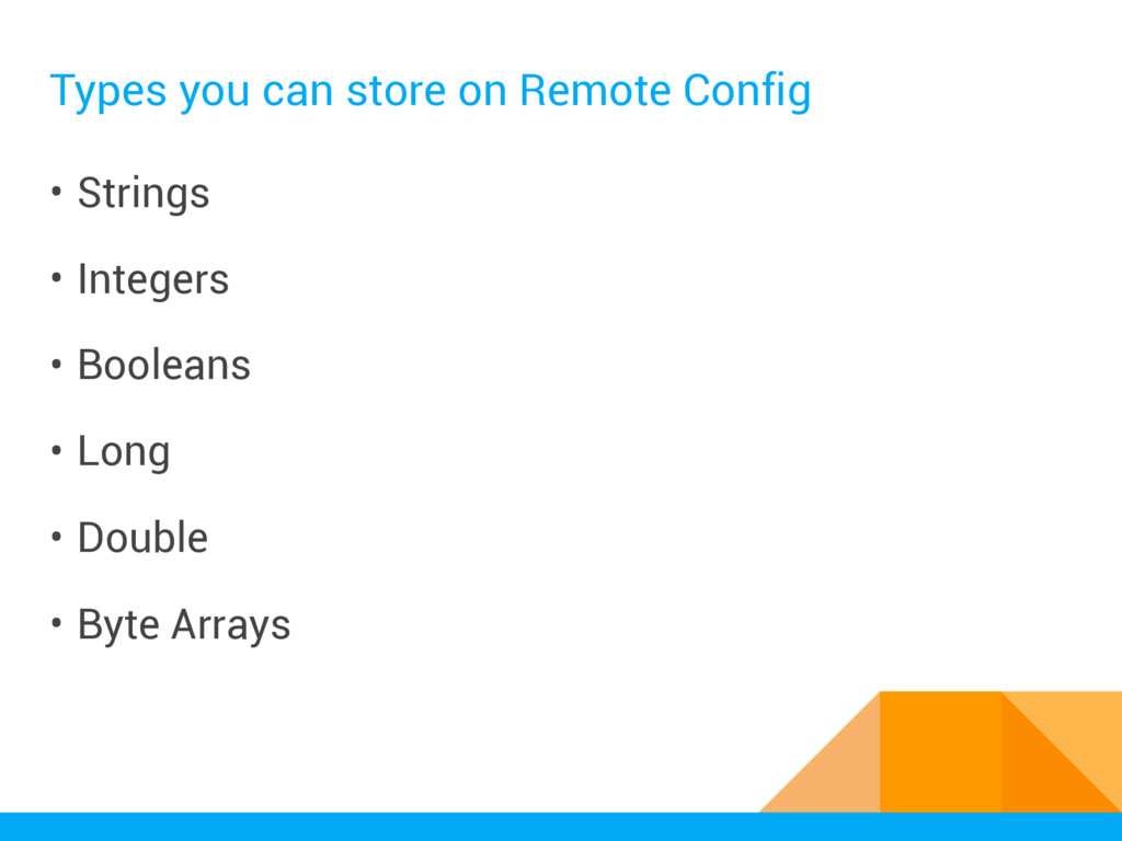 Types you can store on Remote Config • Strings ...