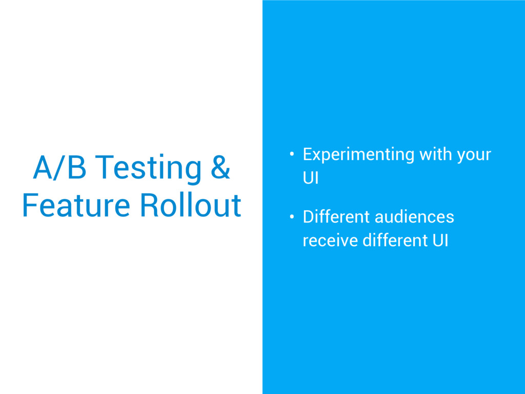 A/B Testing & Feature Rollout • Experimenting w...
