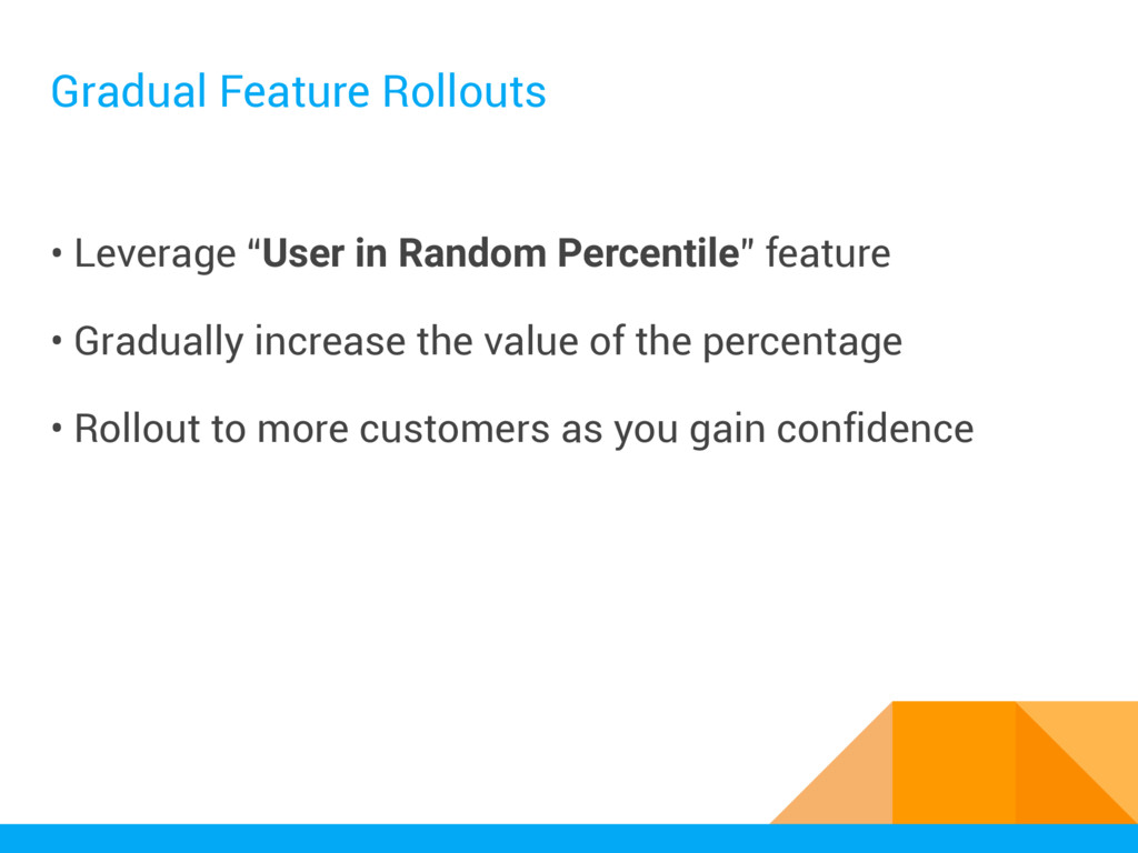 "Gradual Feature Rollouts • Leverage ""User in Ra..."