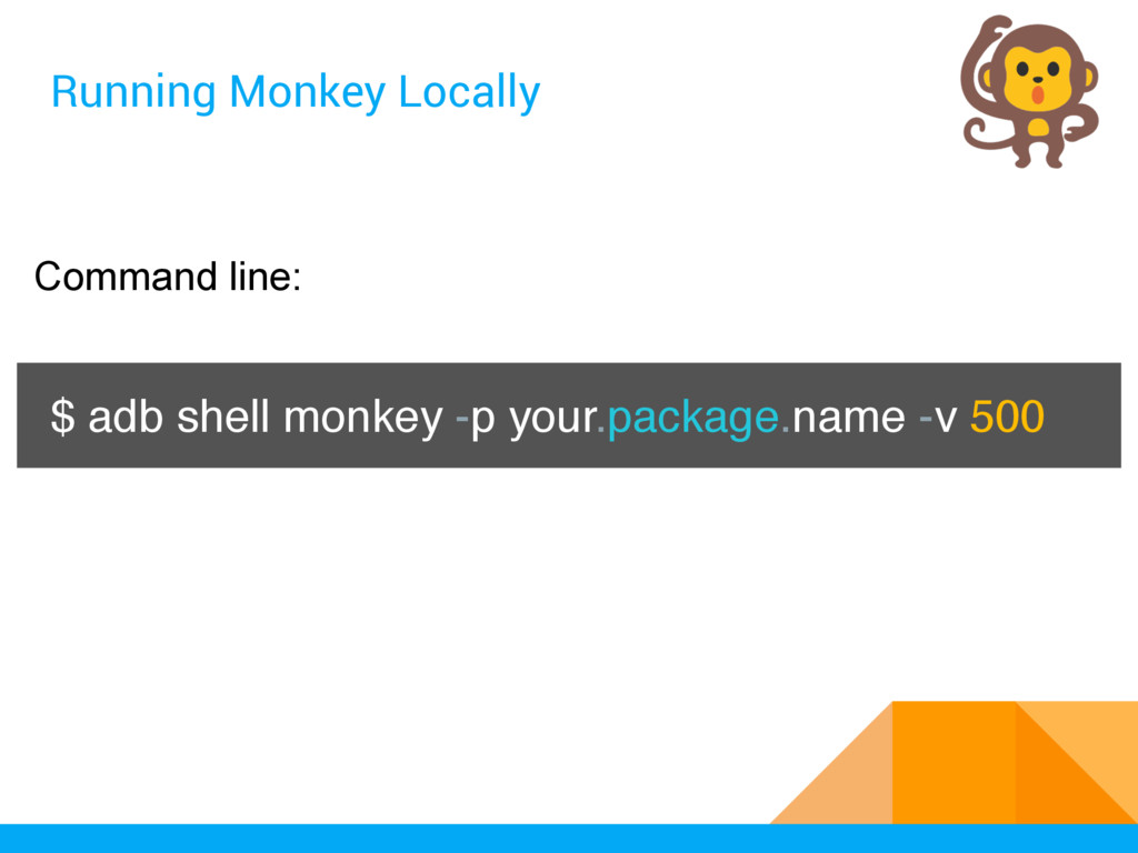 Running Monkey Locally $ adb shell monkey -p yo...