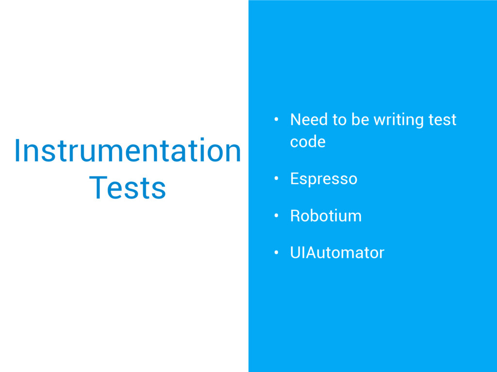 Instrumentation Tests • Need to be writing test...