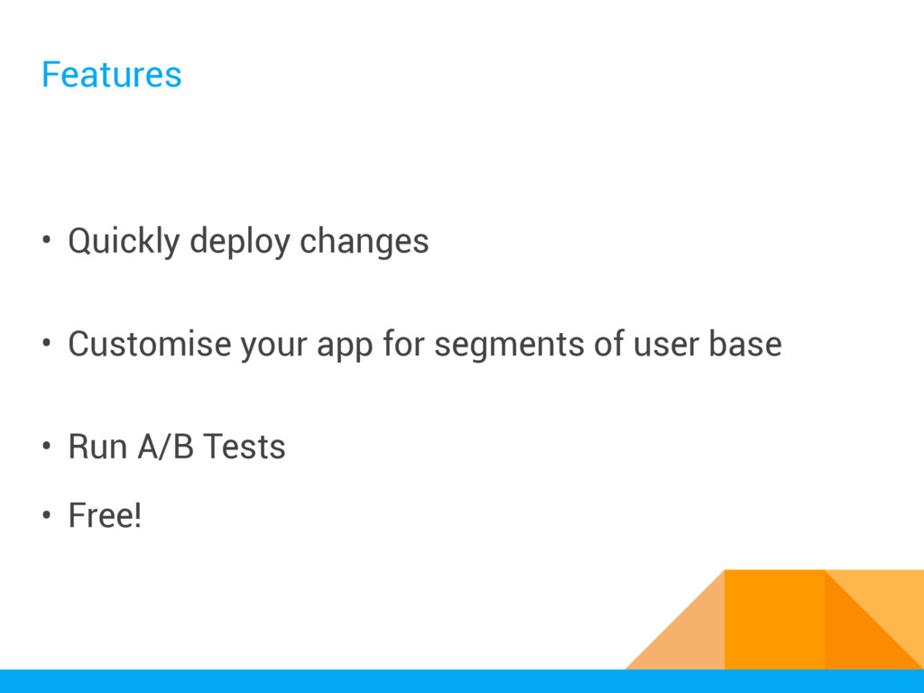 Features • Quickly deploy changes • Customise y...