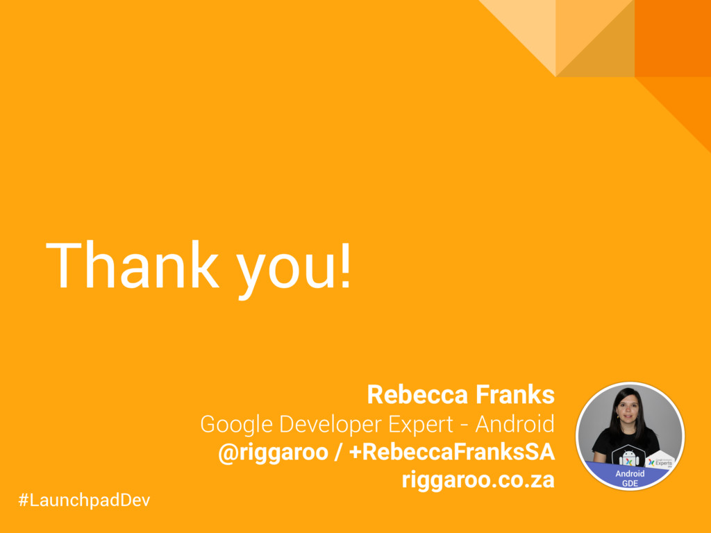 Thank you! Rebecca Franks Google Developer Expe...