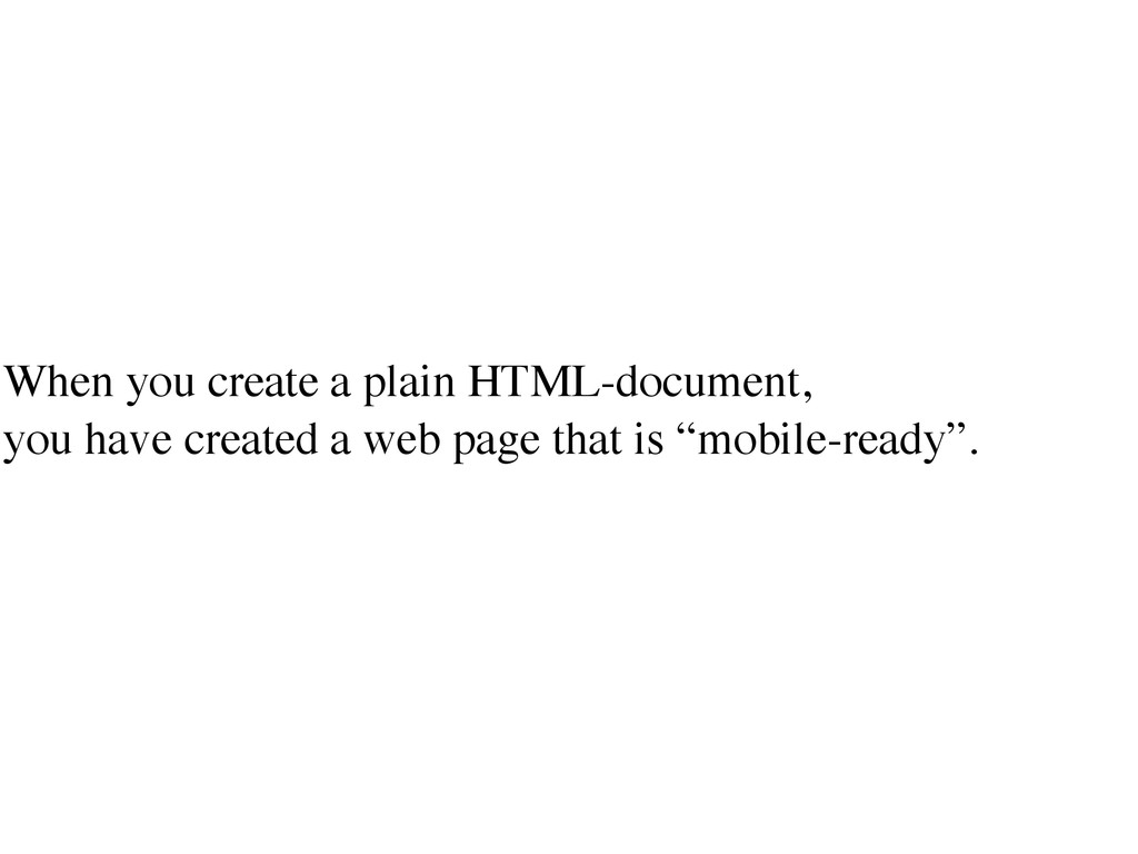 When you create a plain HTML-document, 