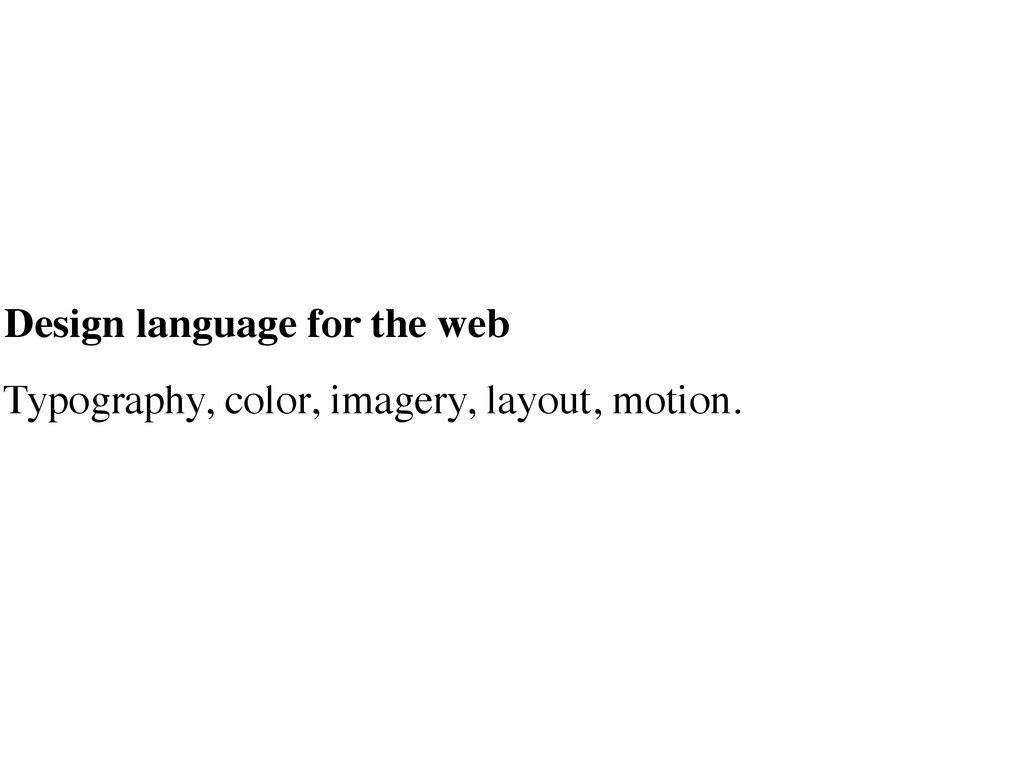 Design language for the web Typography, color, ...