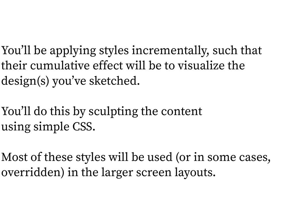 You'll be applying styles incrementally, such t...