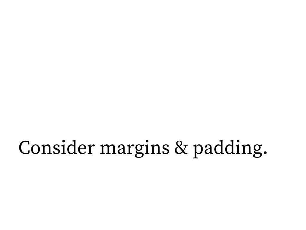Consider margins & padding.