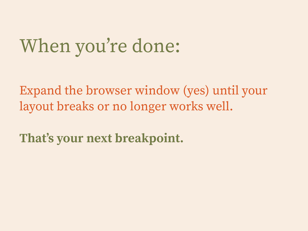When you're done: ! Expand the browser window (...