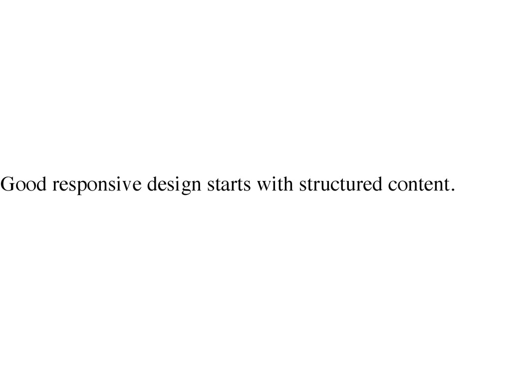 Good responsive design starts with structured c...