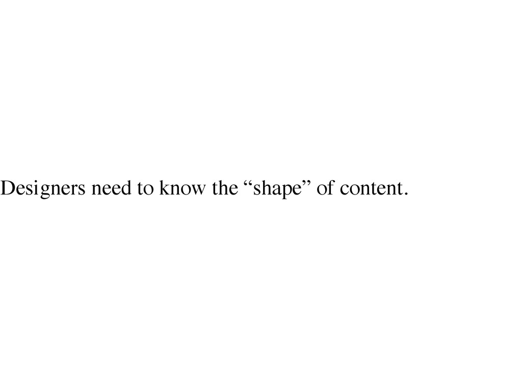 "Designers need to know the ""shape"" of content."