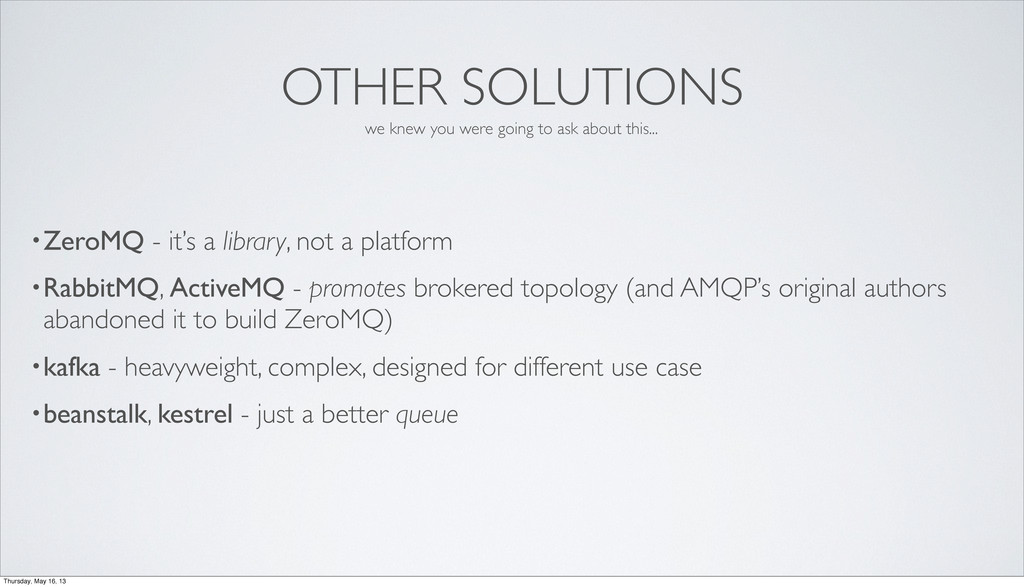OTHER SOLUTIONS •ZeroMQ - it's a library, not a...